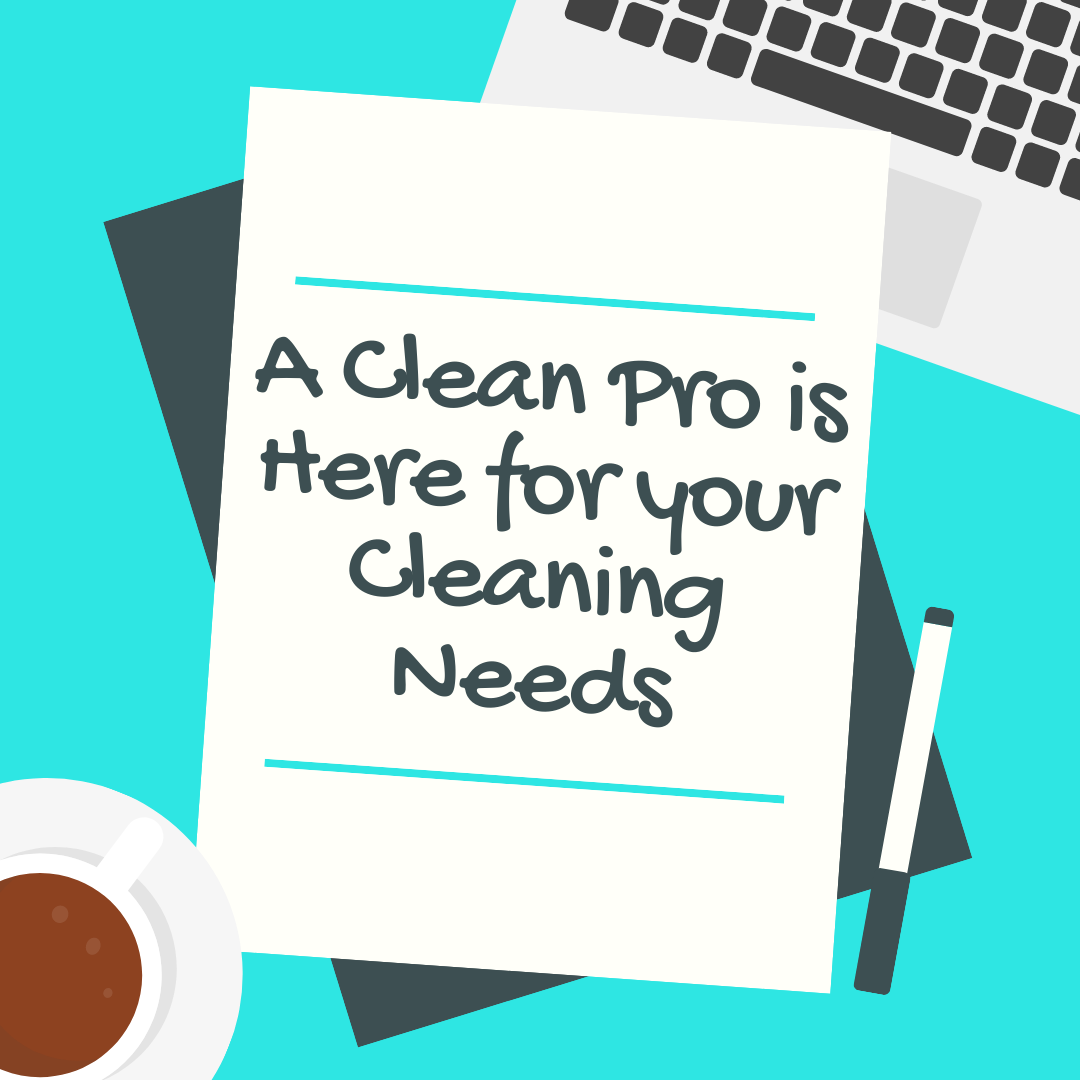 A Clean Pro is Here for your Cleaning Needs
